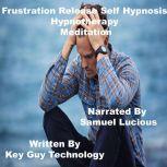 Frustration Release Self Hypnosis Hypnotherapy Meditation, Key Guy Technology