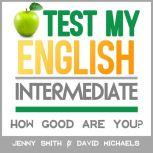 Test My English. Intermediate. How Good Are You?, Jenny Smith.