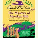 The Mystery of Meerkat Hill A Precious Ramotswe Mystery for Young Readers, Alexander McCall Smith