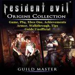 Resident Evil Origins Collection Game, PS4, Xbox One, Achievements, Armor, Walkthrough, Tips, Guide Unofficial, Guild Master
