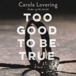 Too Good to Be True A Novel, Carola Lovering