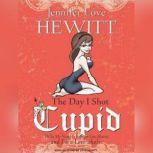 The Day I Shot Cupid Hello, My Name Is Jennifer Love Hewitt and I'm a Love-aholic
