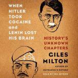 When Hitler Took Cocaine and Lenin Lost His Brain History's Unknown Chapters