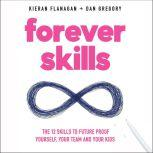 Forever Skills The 12 Skills to Futureproof Yourself, Your Team, and Your Kids, Kieran Flanagan