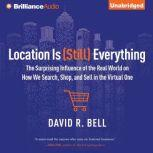 Location is (Still) Everything The Surprising Influence of the Real World on How We Search, Shop, and Sell in the Virtual One, David R. Bell