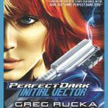 Perfect Dark: Initial Vector Initial Vector, Greg Rucka