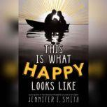 This Is What Happy Looks Like, Jennifer E. Smith