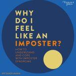 Why Do I Feel Like an Imposter? How to Understand and Cope with Imposter Syndrome, Sandi Mann