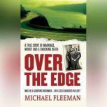 Over the Edge A True Story of Marriage, Money and a Shocking Death, Michael Fleeman
