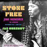 Stone Free Jimi Hendrix in London, September 1966–June 1967, Jas Obrecht