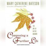 Composing a Further Life The Age of Active Wisdom, Mary Catherine Bateson