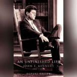 An Unfinished Life John F. Kennedy 1917-1963, Robert Dallek