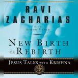 New Birth or Rebirth Jesus Talks with Krishna, Ravi Zacharias