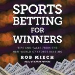 Sports Betting for Winners Tips and Tales from the New World of Sports Betting, Rob Miech