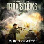 Tark's Ticks A WWII Novel, Chris Glatte