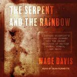 The Serpent and the Rainbow A Harvard Scientist's Astonishing Journey into the Secret Societies of Haitian Voodoo, Zombis, and Magic, Wade Davis