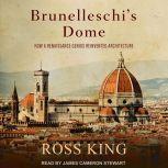 Brunelleschi's Dome How a Renaissance Genius Reinvented Architecture, Ross King