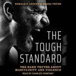 The Tough Standard The Hard Truths About Masculinity and Violence, Ronald F. Levant