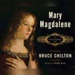 Mary Magdalene A Biography, Bruce Chilton