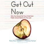 Get Out Now 7 Reasons to Pull Your Child from Public Schools Before It's Too Late, Mary Rice Hasson