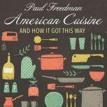 American Cuisine And How It Got This Way, Paul Freedman
