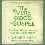 The Very Good Gospel How Everything Wrong Can Be Made Right, Lisa Sharon Harper
