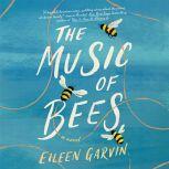 The Music of Bees A Novel, Eileen Garvin