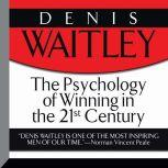 The Psychology of Winning in the 21st Century, Denis Waitley