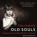 Old Souls Compelling Evidence from Children Who Remember Past Lives, Tom Shroder