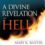 A Divine Revelation of Hell, Mary K. Baxter