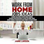 Work from Home Jobs Ideas A Genuine Collection of Jobs and Business Ideas to Earn Extra Money Online, Achieve Financial Freedom and Passive Income in a Post-Pandemic World, Jamie Larson