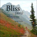 Bliss(ters) How I walked from Mexico to Canada One Summer, Gail M. Francis