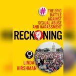 Reckoning The Epic Battle against Sexual Abuse and Harassment, Linda Hirshman