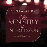 The Ministry of Intercession, Andrew Murray