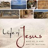 Life of Jesus Who He Is and Why He Matters, John Dickson