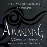 Awakening: A Christmas Episode of the Starlight Chronicles An Epic Fantasy Adventure Series, C. S. Johnson
