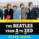 The Beatles from A to Zed An Alphabetical Mystery Tour, Peter Asher