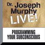 Programming Your Subconscious Dr. Joseph Murphy LIVE!, Joseph Murphy