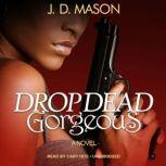 Drop Dead, Gorgeous, J. D. Mason