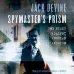 Spymaster's Prism The Fight against Russian Aggression, Jack Devine
