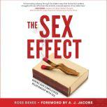The Sex Effect Baring Our Complicated Relationship with Sex, Ross Benes