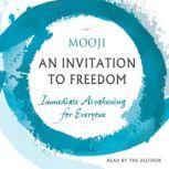An Invitation to Freedom Immediate Awakening for Everyone, Mooji