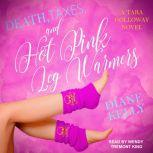 Death, Taxes, and Hot Pink Leg Warmers, Diane Kelly