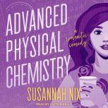 Advanced Physical Chemistry A Romantic Comedy, Susannah Nix