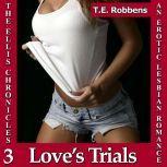 Love's Trials: An Erotic Lesbian Romance (The Ellis Chronicles - book 3), T.E. Robbens