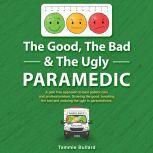 The Good, The Bad & The Ugly Paramedic Growing the good, breaking the bad and undoing the ugly in paramedicine, Tammie Bullard