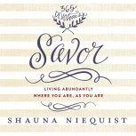 Savor Living Abundantly Where You Are, As You Are, Shauna Niequist
