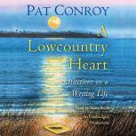 A Lowcountry Heart Reflections on a Writing Life, Pat Conroy