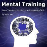 Mental Toughness Learn Toughness, Resilience, and Leadership Skills, Wesley Jones