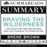 Summary of Braving the Wilderness The Quest for True Belonging and the Courage to Stand Alone by Brene Brown, Summareads Media